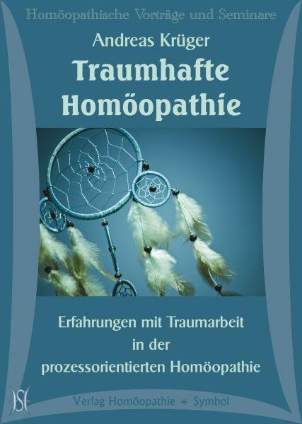 Traumhafte Homöopathie - Erfahrungen mit Traumarbeit in der prozessorientierten Homöopathie