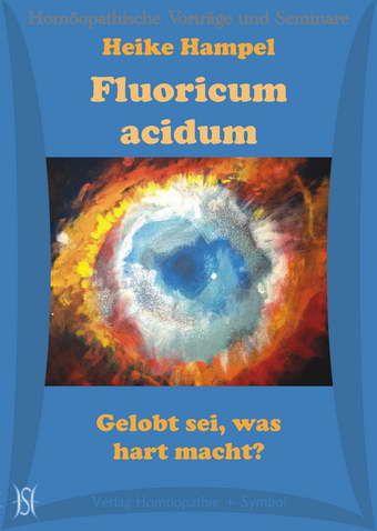 Fluoricum acidum. Gelobt sei, was hart macht?