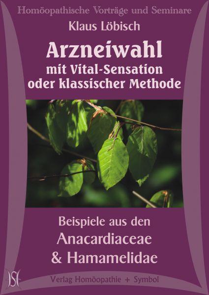 Arzneiwahl mit Vital Sensation oder klassischer Methode. Beispiele aus den Anacardiaceae und Hamamelidae.