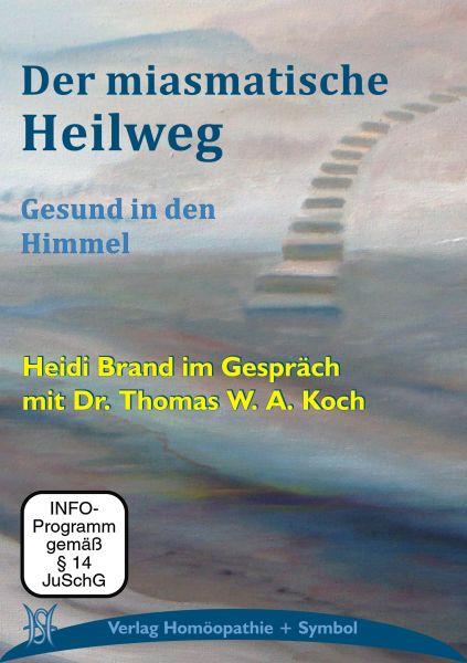 Der miasmatische Heilweg. Gesund in den Himmel. Heidi Brand im Gespräch mit Dr. Thomas W. A. Koch