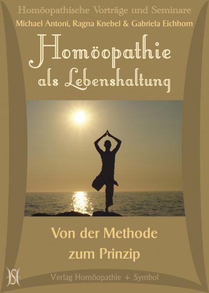 Homöopathie als Lebenshaltung. Von der Methode zum Prinzip