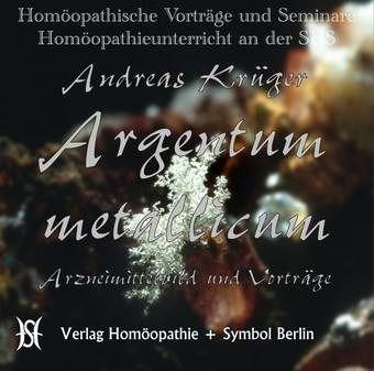 Argentum Metallicum. Arzneimittelbild und Vorträge.