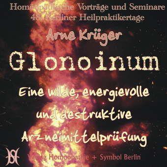 Glonoinum. Eine wilde, energievolle, destruktive und orgastische Arzneiprüfung.