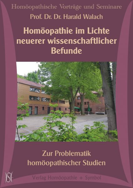 Homöopathie im Lichte neuerer wissenschaftlicher Befunde. Zur Problematik homöopathischer Studien
