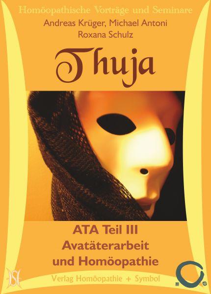 Thuja - Avatäterarbeit (ATA) und Homöopathie - Teil III