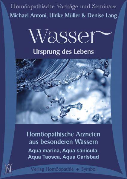 Wasser - Ursprung des Lebens. Homöopathische Arzneien aus besonderen Wässern. Aqua marina, Aqua sanicula, Aqua Taosca, Aqua Carlsbad