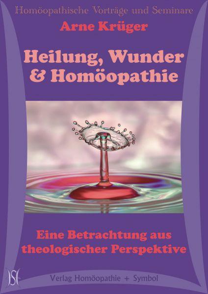 Heilung, Wunder und Homöopathie. Eine Betrachtung aus theologischer Perspektive