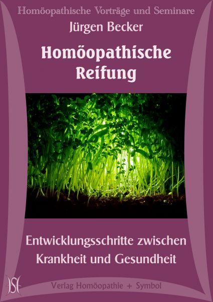 Homöopathische Reifung. Entwicklungsschritte zwischen Krankheit und Gesundheit