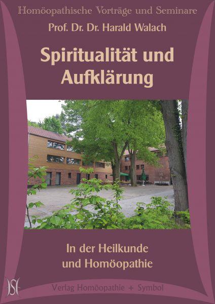 Spiritualität und Aufklärung. In der Heilkunde und Homöopathie