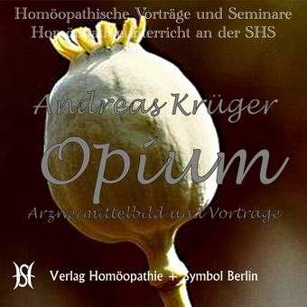 Opium. Arzneimittelbild und Vorträge.