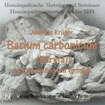 Barium Carbonicum. Arzneimittelbild und Vorträge.