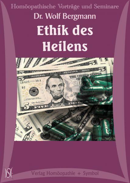 Zur Ethik des Heilens - Welchen Beitrag leisten Homöopathie und moderne Naturwissenschaften?