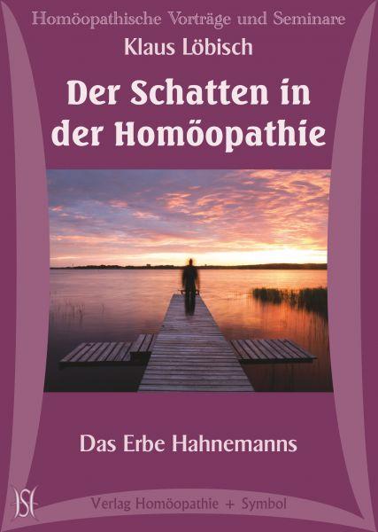 Die Schatten in der Homöopathie - Das Erbe Hahnemanns