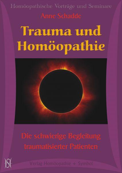 Trauma und Homöopathie. Die schwierige Begleitung traumatisierter Patienten