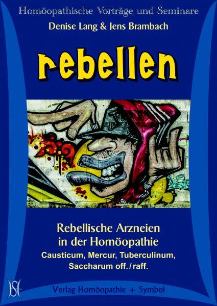 Rebellen. Rebellische Arzneien in der Homöopathie. Causticum, Mercur, Tuberculinum, Saccharum off. / raff.