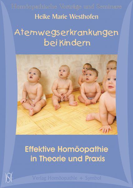 Atemwegserkrankungen bei Kindern - Effektive Homöopathie in Theorie und Praxis. (Berliner Kurs 2)